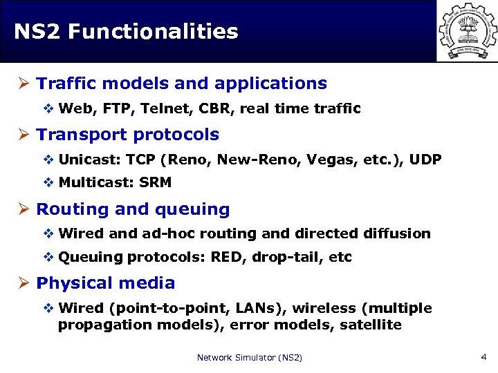 NS 2 Functionalities Ø Traffic models and applications v Web, FTP, Telnet, CBR, real