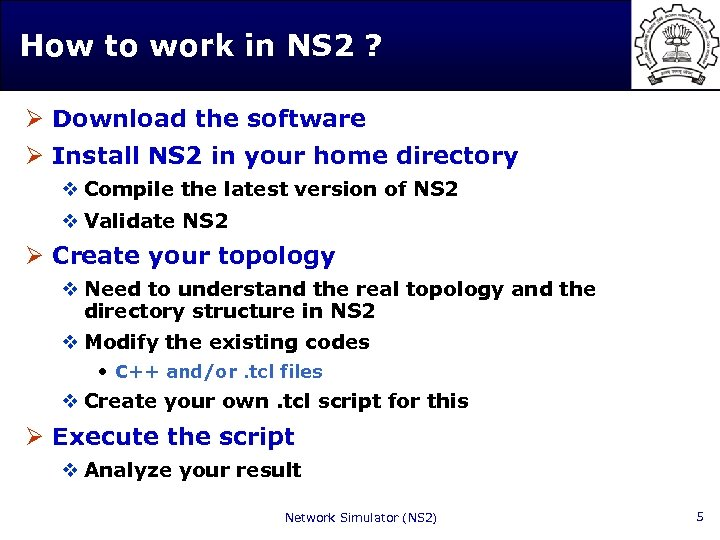 How to work in NS 2 ? Ø Download the software Ø Install NS