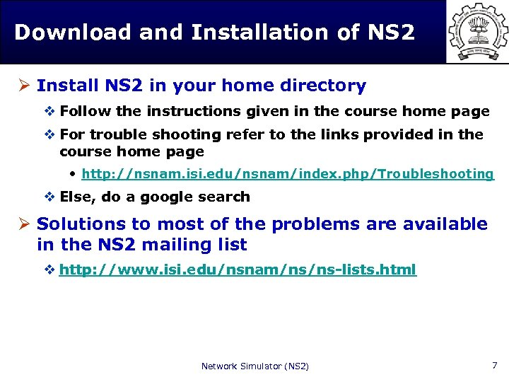 Download and Installation of NS 2 Ø Install NS 2 in your home directory