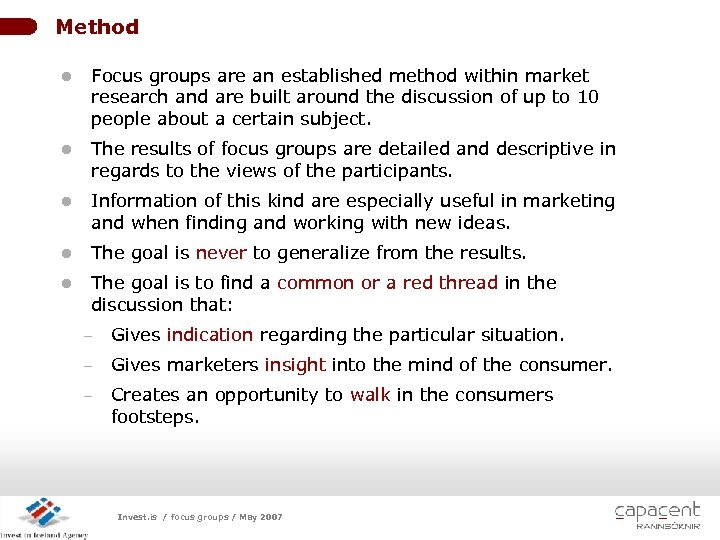 Method l Focus groups are an established method within market research and are built