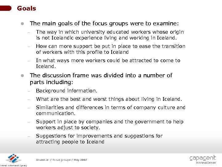 Goals l The main goals of the focus groups were to examine: - How