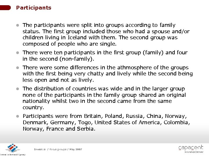 Participants l The participants were split into groups according to family status. The first