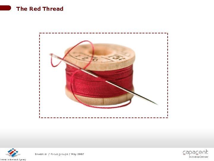 The Red Thread LOGO Invest. is / focus groups / May 2007