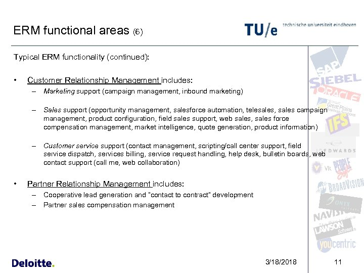 ERM functional areas (6) Typical ERM functionality (continued): • Customer Relationship Management includes: –