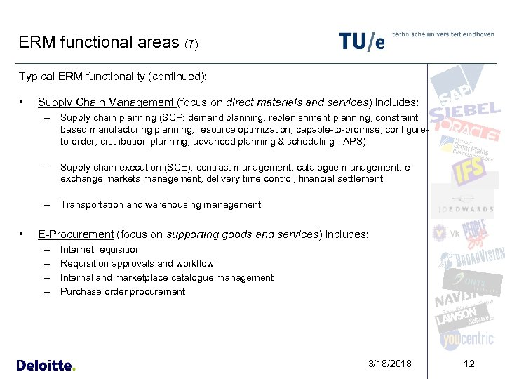ERM functional areas (7) Typical ERM functionality (continued): • Supply Chain Management (focus on