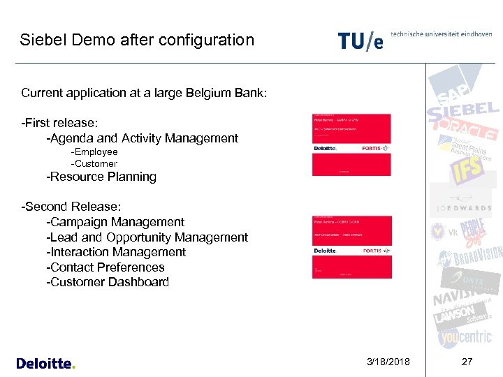 Siebel Demo after configuration Current application at a large Belgium Bank: -First release: -Agenda