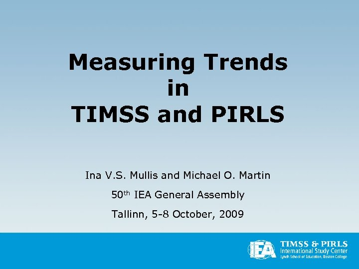 Measuring Trends in TIMSS and PIRLS Ina V. S. Mullis and Michael O. Martin