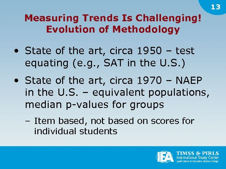 13 Measuring Trends Is Challenging! Evolution of Methodology • State of the art, circa