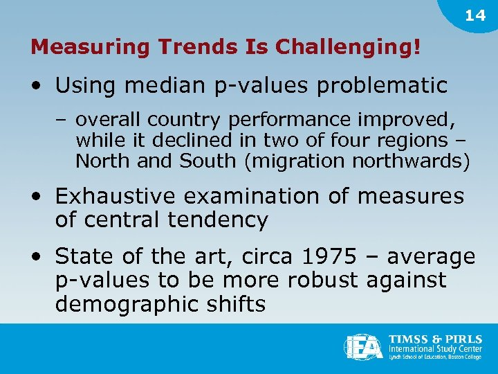 14 Measuring Trends Is Challenging! • Using median p-values problematic – overall country performance