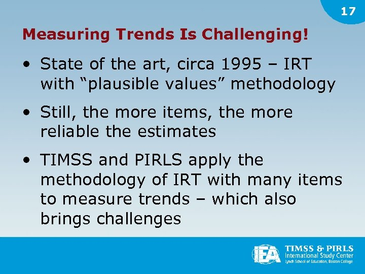 17 Measuring Trends Is Challenging! • State of the art, circa 1995 – IRT