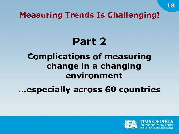18 Measuring Trends Is Challenging! Part 2 Complications of measuring change in a changing