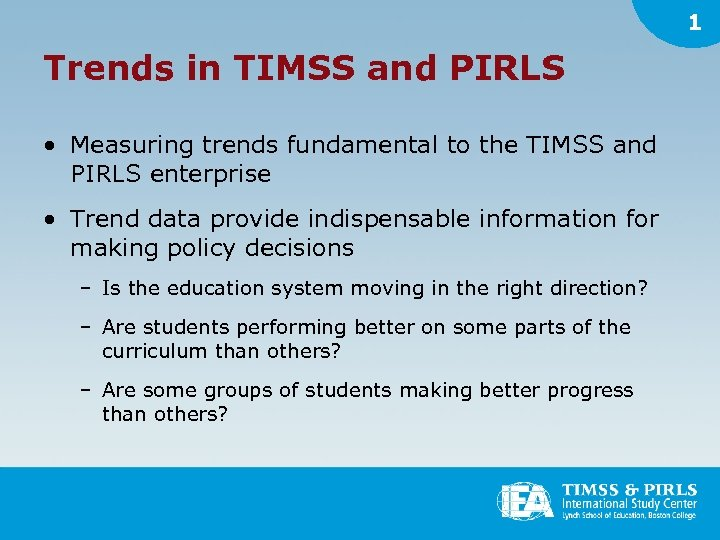 1 Trends in TIMSS and PIRLS • Measuring trends fundamental to the TIMSS and