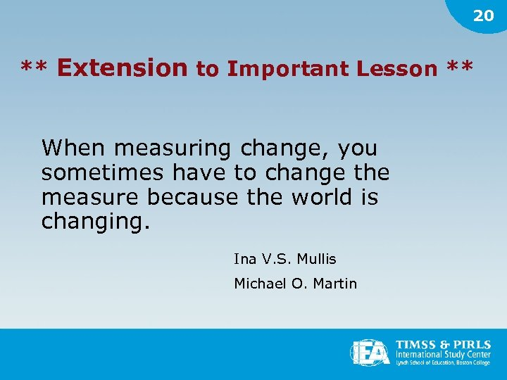 20 ** Extension to Important Lesson ** When measuring change, you sometimes have to