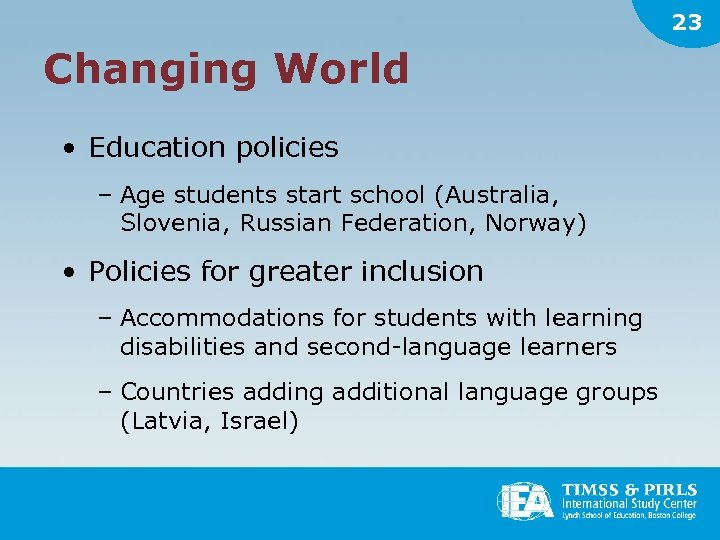 23 Changing World • Education policies – Age students start school (Australia, Slovenia, Russian