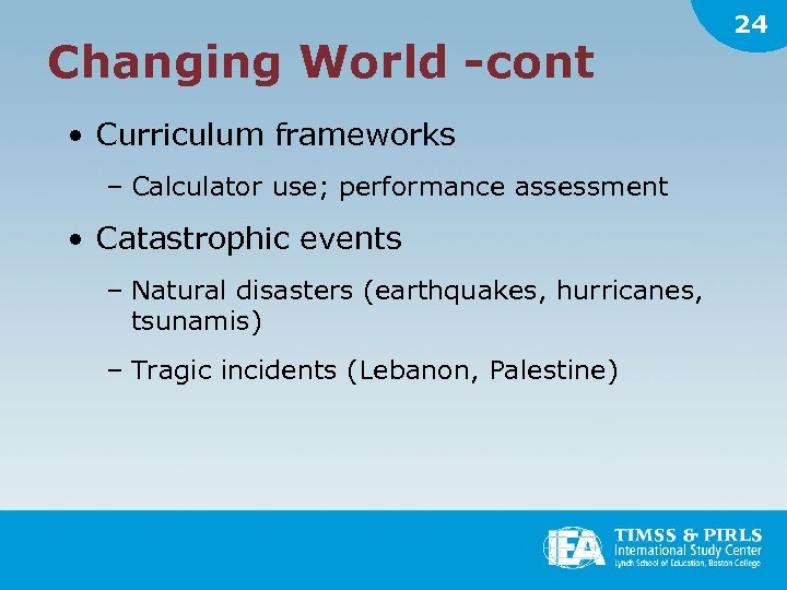 Changing World -cont • Curriculum frameworks – Calculator use; performance assessment • Catastrophic events