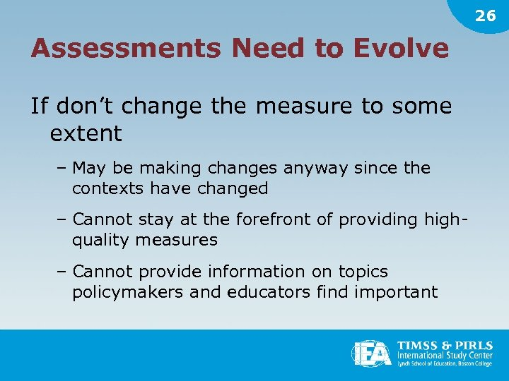 26 Assessments Need to Evolve If don't change the measure to some extent –