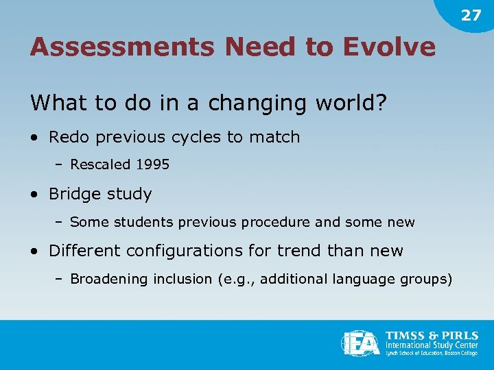 27 Assessments Need to Evolve What to do in a changing world? • Redo