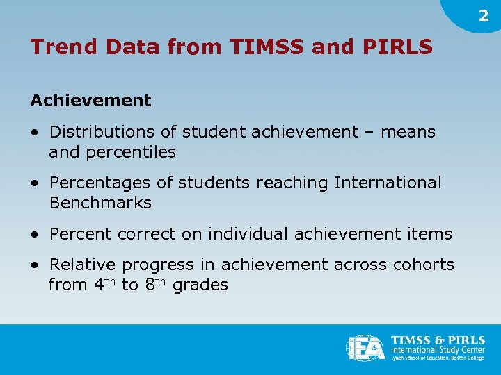 2 Trend Data from TIMSS and PIRLS Achievement • Distributions of student achievement –