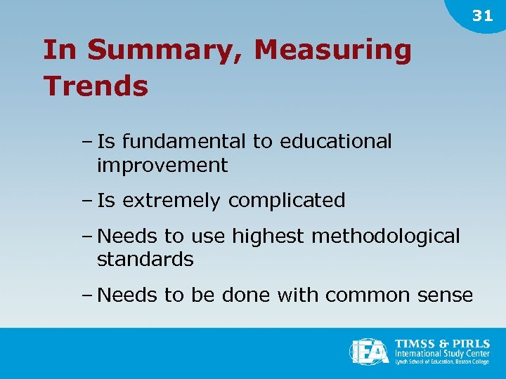 31 In Summary, Measuring Trends – Is fundamental to educational improvement – Is extremely