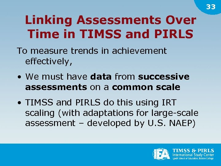 33 Linking Assessments Over Time in TIMSS and PIRLS To measure trends in achievement