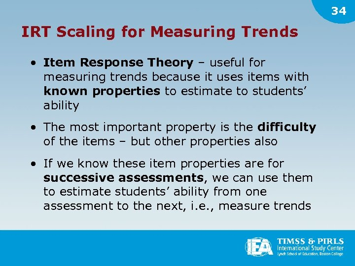 34 IRT Scaling for Measuring Trends • Item Response Theory – useful for measuring