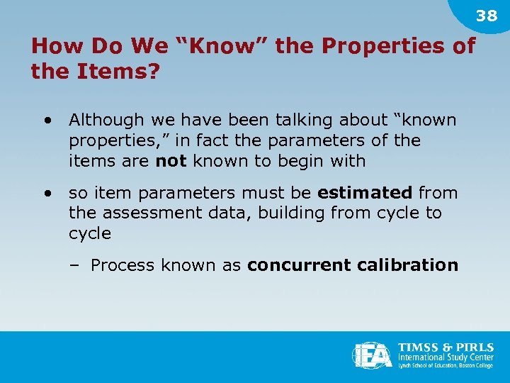 "38 How Do We ""Know"" the Properties of the Items? • Although we have"