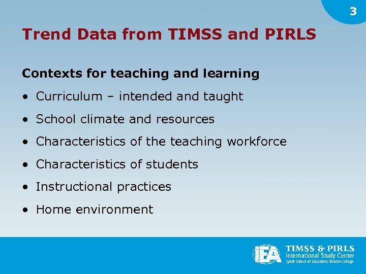 3 Trend Data from TIMSS and PIRLS Contexts for teaching and learning • Curriculum