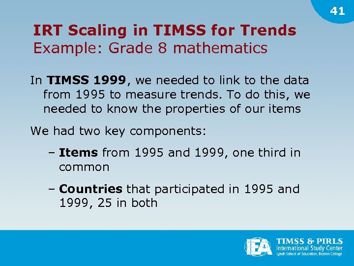 41 IRT Scaling in TIMSS for Trends Example: Grade 8 mathematics In TIMSS 1999,
