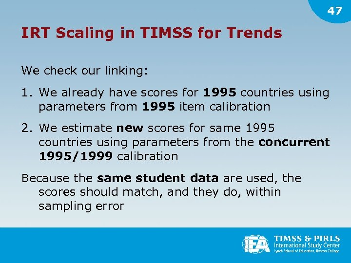 47 IRT Scaling in TIMSS for Trends We check our linking: 1. We already