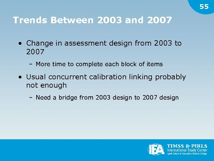 55 Trends Between 2003 and 2007 • Change in assessment design from 2003 to