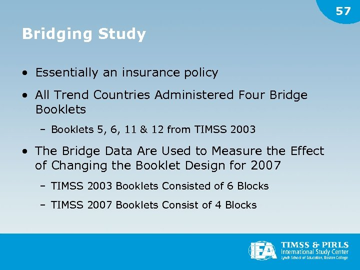 57 Bridging Study • Essentially an insurance policy • All Trend Countries Administered Four