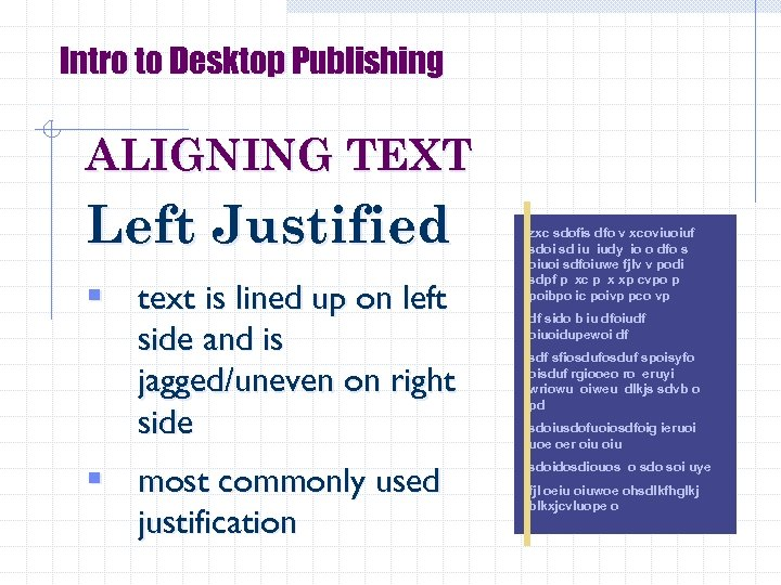 Intro to Desktop Publishing ALIGNING TEXT Left Justified § text is lined up on