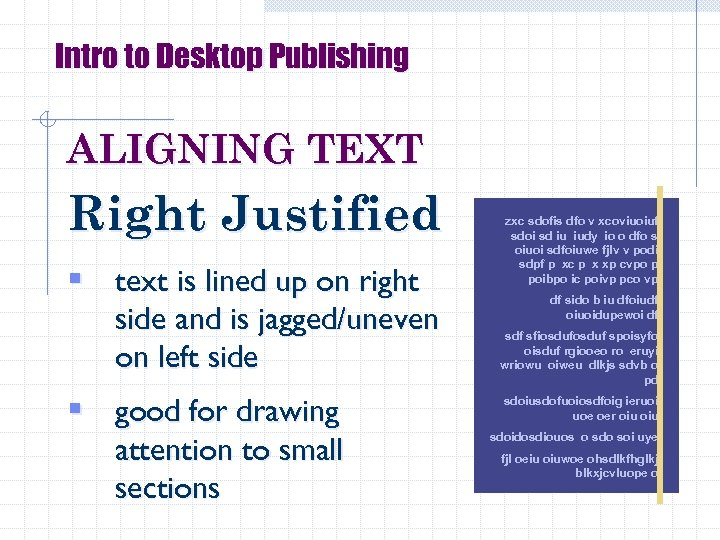 Intro to Desktop Publishing ALIGNING TEXT Right Justified § text is lined up on