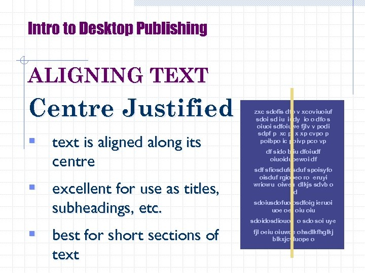 Intro to Desktop Publishing ALIGNING TEXT Centre Justified § text is aligned along its