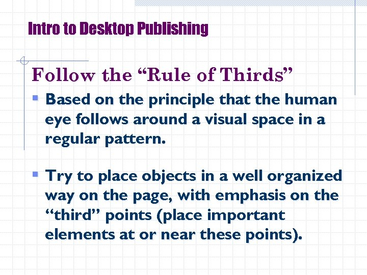 """Intro to Desktop Publishing Follow the """"Rule of Thirds"""" § Based on the principle"""