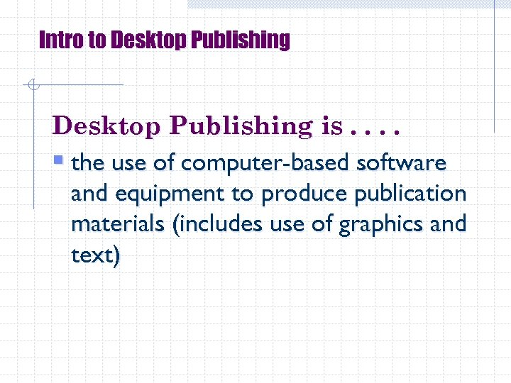 Intro to Desktop Publishing is. . § the use of computer-based software and equipment