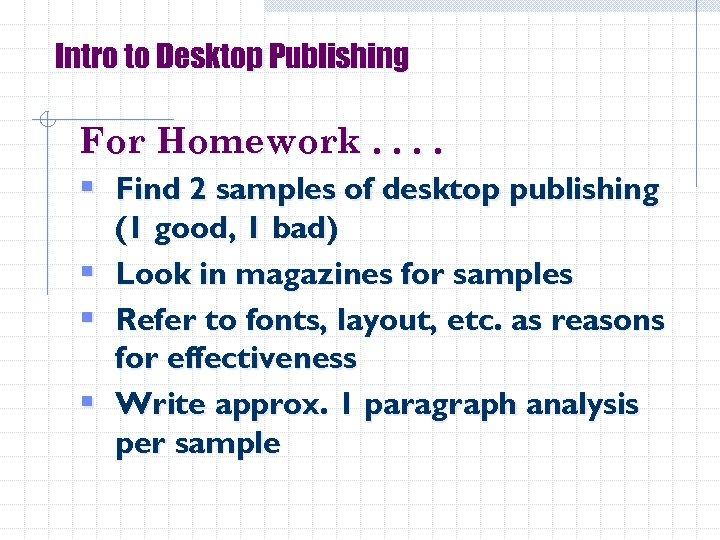 Intro to Desktop Publishing For Homework. . § Find 2 samples of desktop publishing