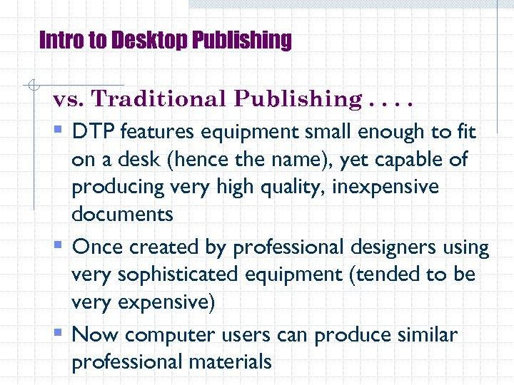 Intro to Desktop Publishing vs. Traditional Publishing. . § DTP features equipment small enough