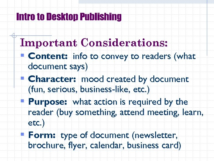 Intro to Desktop Publishing Important Considerations: § Content: info to convey to readers (what