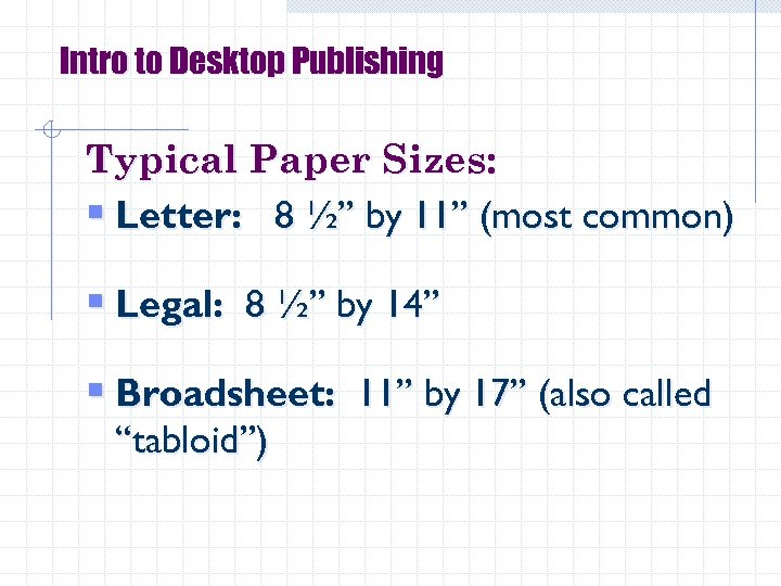 """Intro to Desktop Publishing Typical Paper Sizes: § Letter: 8 ½"""" by 11"""" (most"""