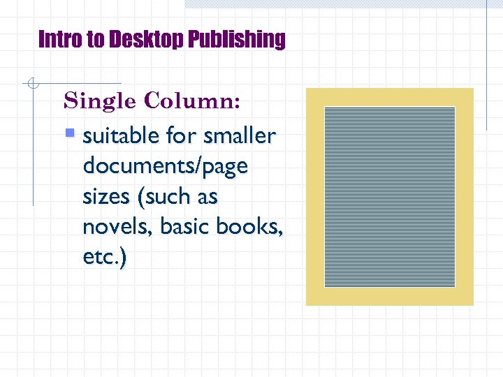 Intro to Desktop Publishing Single Column: § suitable for smaller documents/page sizes (such as