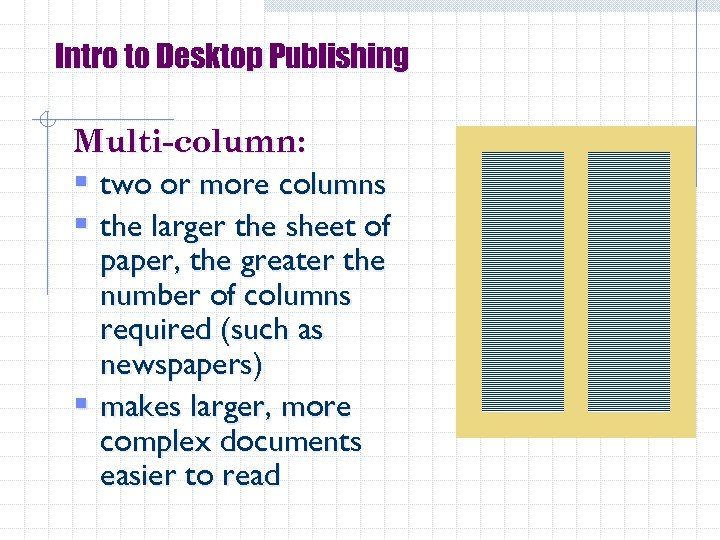 Intro to Desktop Publishing Multi-column: § two or more columns § the larger the