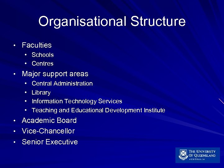 Organisational Structure • Faculties • Schools • Centres • Major support areas • •