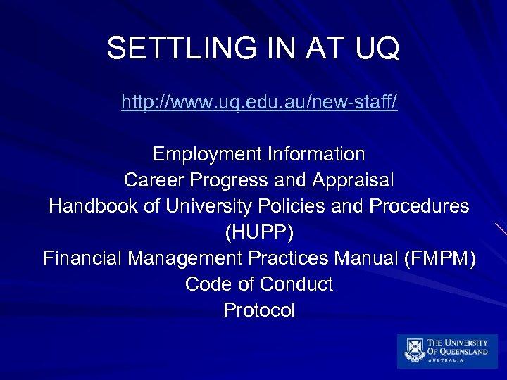SETTLING IN AT UQ http: //www. uq. edu. au/new-staff/ Employment Information Career Progress and