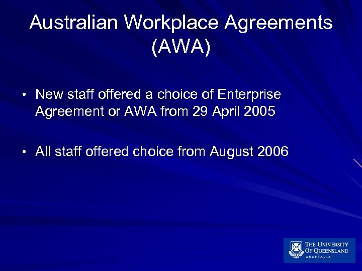 Australian Workplace Agreements (AWA) • New staff offered a choice of Enterprise Agreement or