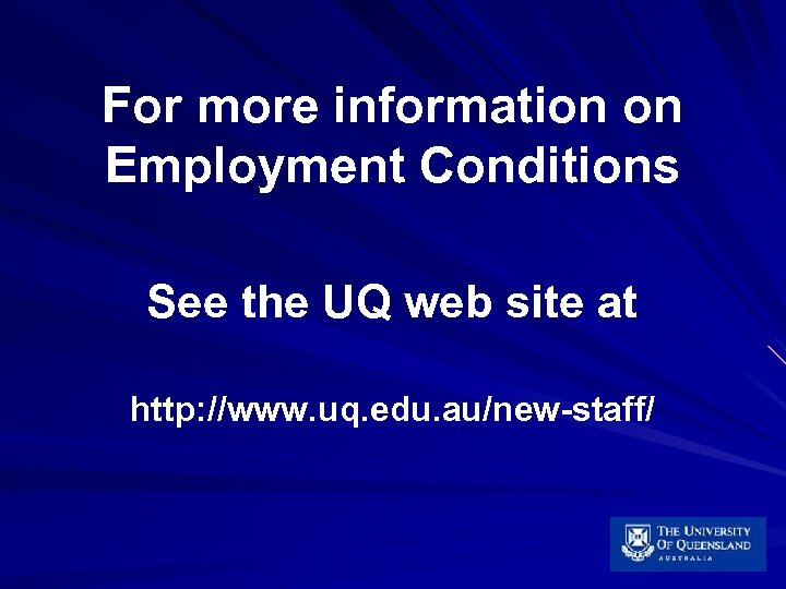 For more information on Employment Conditions See the UQ web site at http: //www.