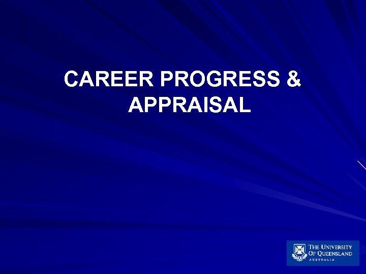 CAREER PROGRESS & APPRAISAL