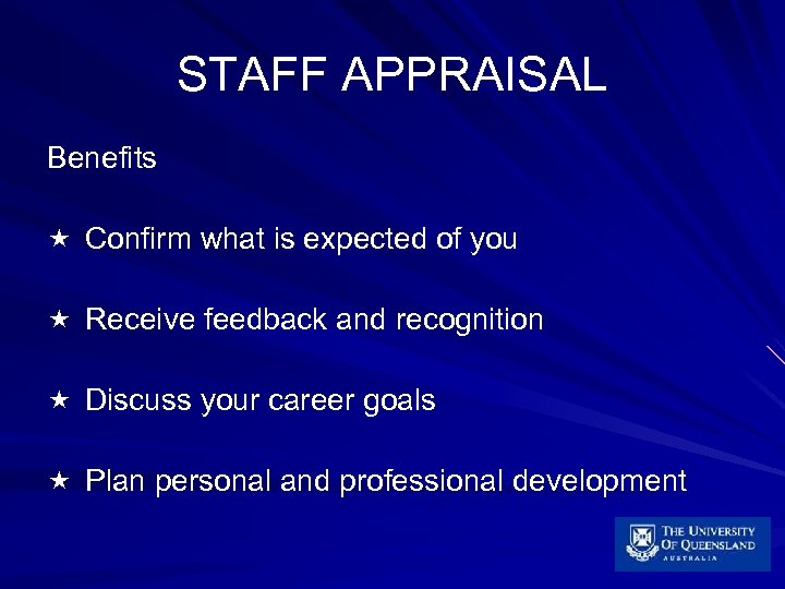 STAFF APPRAISAL Benefits « Confirm what is expected of you « Receive feedback and