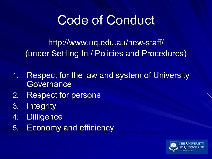 Code of Conduct http: //www. uq. edu. au/new-staff/ (under Settling In / Policies and