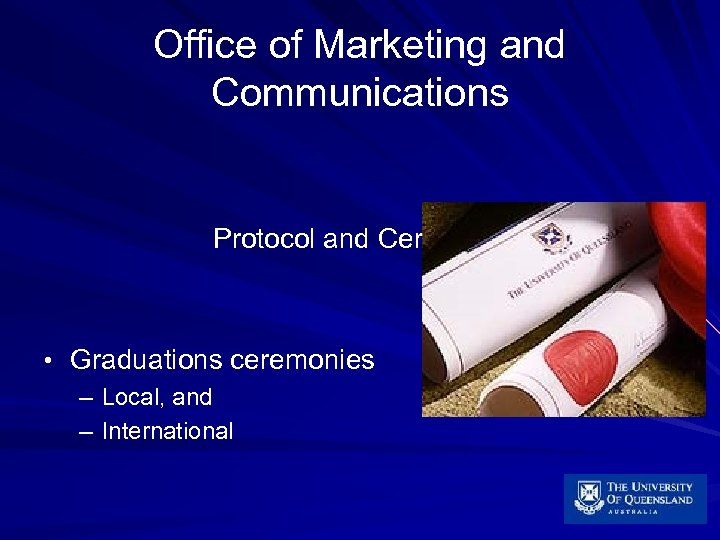 Office of Marketing and Communications Protocol and Ceremonies • Graduations ceremonies – Local, and